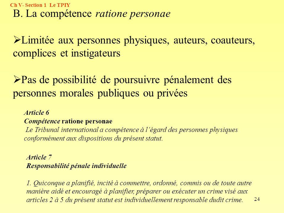 24 Ch V- Section 1 Le TPIY Article 6 Compétence ratione personae Le Tribunal international a compétence à légard des personnes physiques conformément