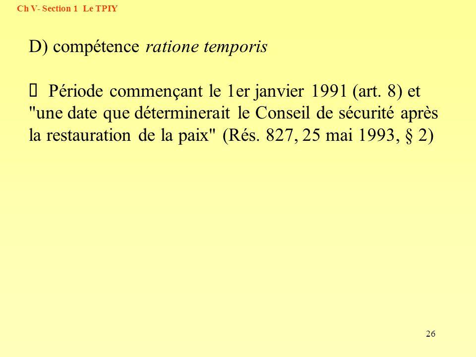 26 D) compétence ratione temporis Période commençant le 1er janvier 1991 (art. 8) et