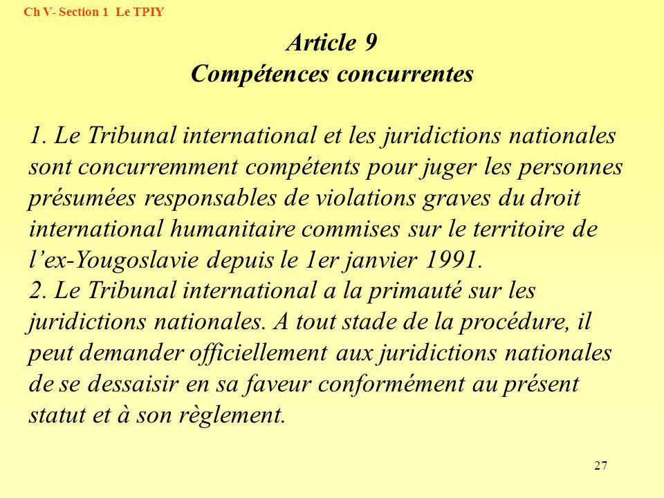 27 Article 9 Compétences concurrentes 1. Le Tribunal international et les juridictions nationales sont concurremment compétents pour juger les personn