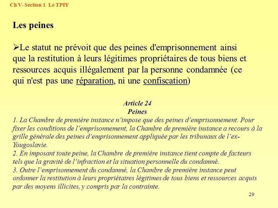 29 Ch V- Section 1 Le TPIY Les peines Le statut ne prévoit que des peines d'emprisonnement ainsi que la restitution à leurs légitimes propriétaires de