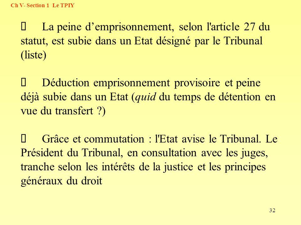 32 La peine demprisonnement, selon l'article 27 du statut, est subie dans un Etat désigné par le Tribunal (liste) Déduction emprisonnement provisoire