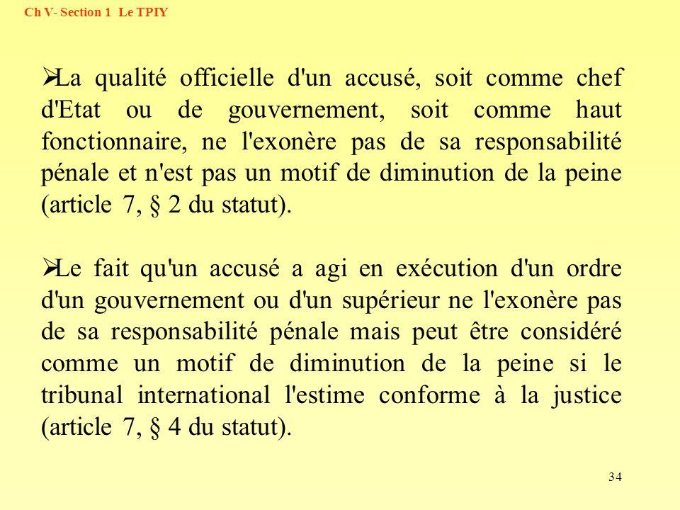 34 La qualité officielle d'un accusé, soit comme chef d'Etat ou de gouvernement, soit comme haut fonctionnaire, ne l'exonère pas de sa responsabilité