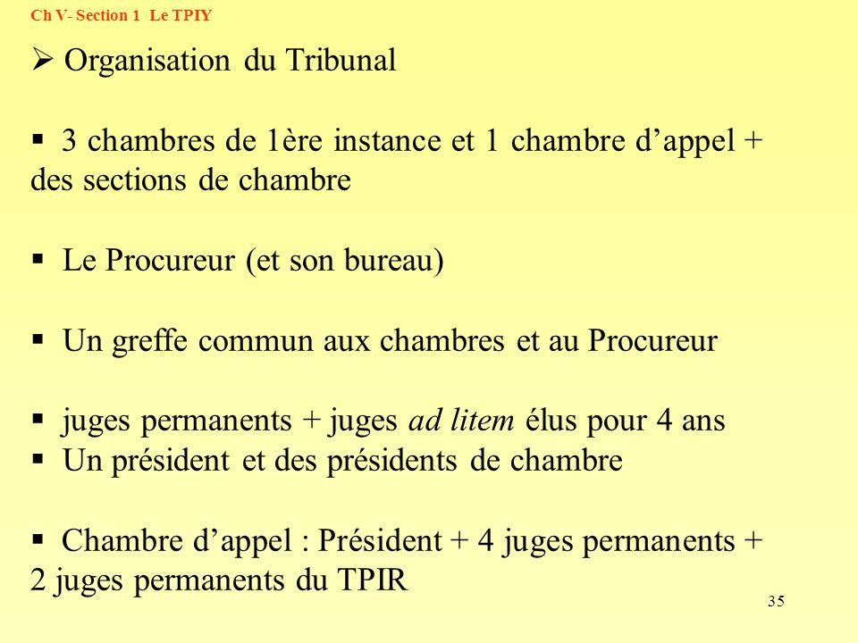 35 Organisation du Tribunal 3 chambres de 1ère instance et 1 chambre dappel + des sections de chambre Le Procureur (et son bureau) Un greffe commun au