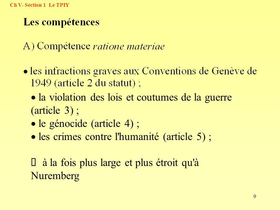 9 la violation des lois et coutumes de la guerre (article 3) ; le génocide (article 4) ; les crimes contre l'humanité (article 5) ; à la fois plus lar