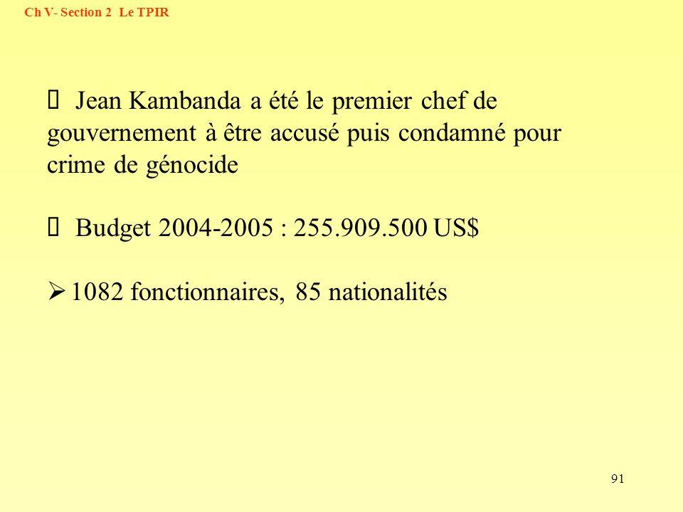 91 Jean Kambanda a été le premier chef de gouvernement à être accusé puis condamné pour crime de génocide Budget 2004-2005 : 255.909.500 US$ 1082 fonc