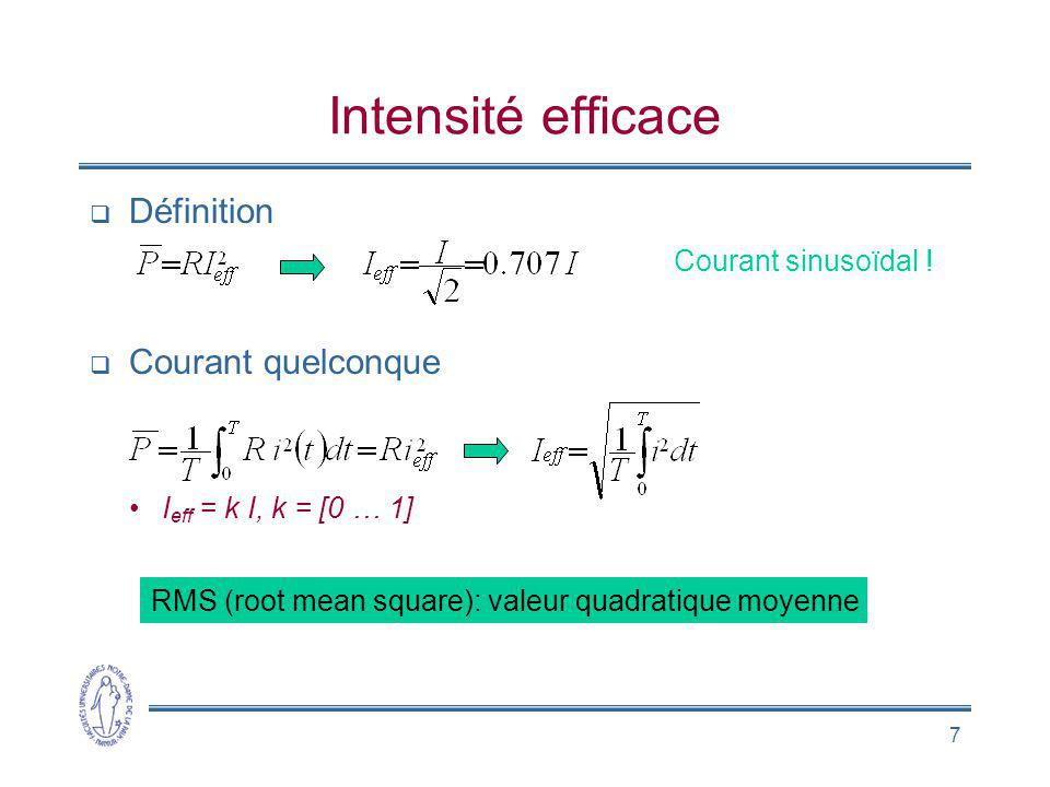 7 Intensité efficace Définition Courant quelconque I eff = k I, k = [0 … 1] Courant sinusoïdal ! RMS (root mean square): valeur quadratique moyenne