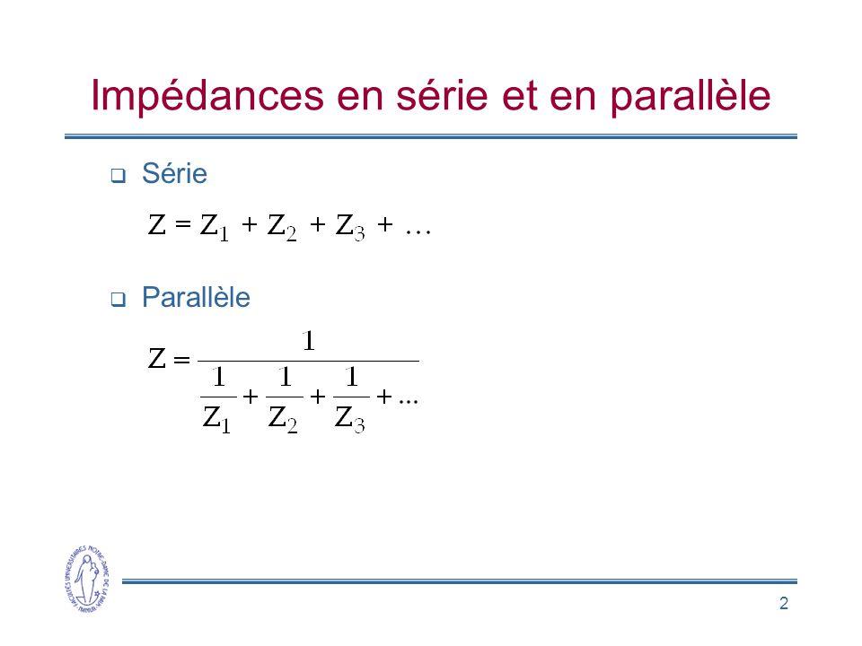 2 Impédances en série et en parallèle Série Parallèle