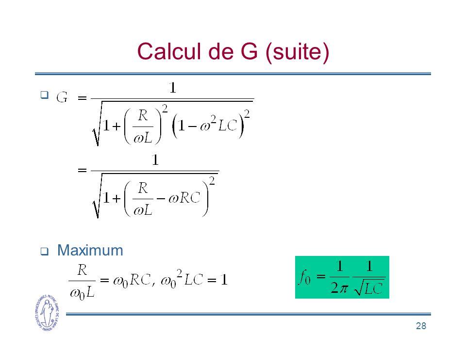 28 Calcul de G (suite) Maximum