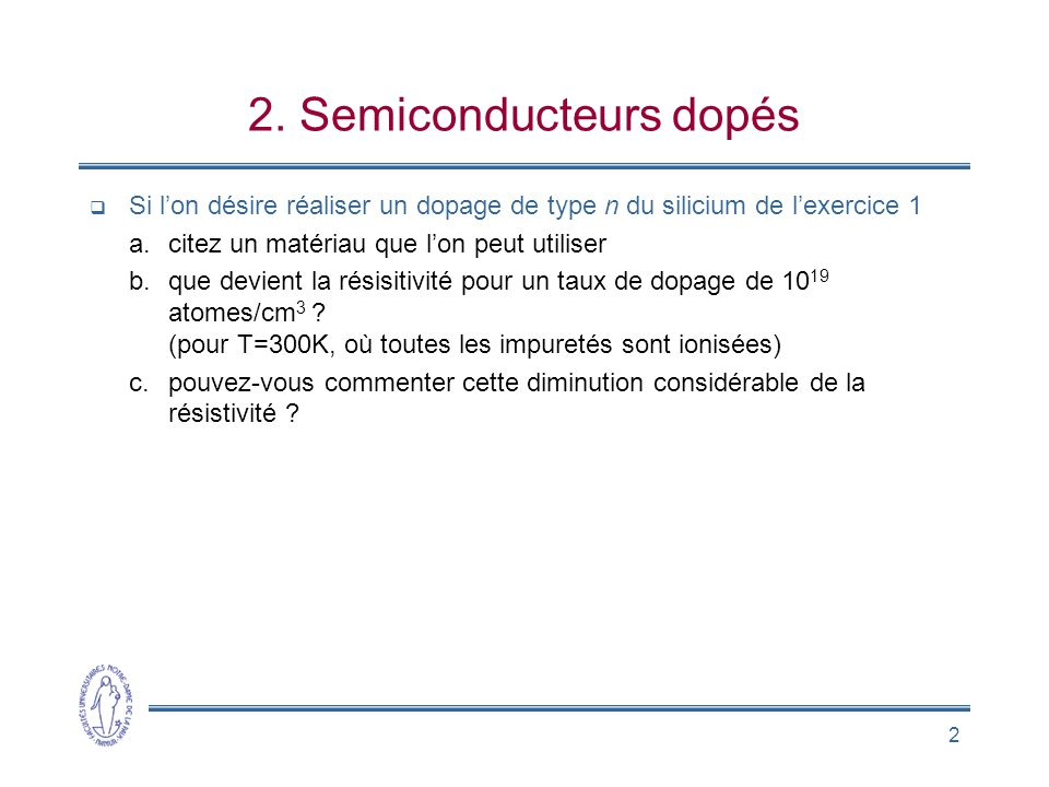 2 2. Semiconducteurs dopés Si lon désire réaliser un dopage de type n du silicium de lexercice 1 a.citez un matériau que lon peut utiliser b.que devie