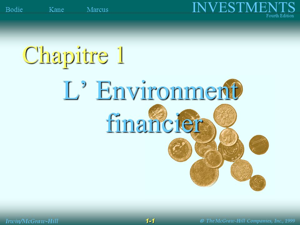 The McGraw-Hill Companies, Inc., 1999 INVESTMENTS Fourth Edition Bodie Kane Marcus Irwin/McGraw-Hill L Environment financier financier Chapitre 1 1-1