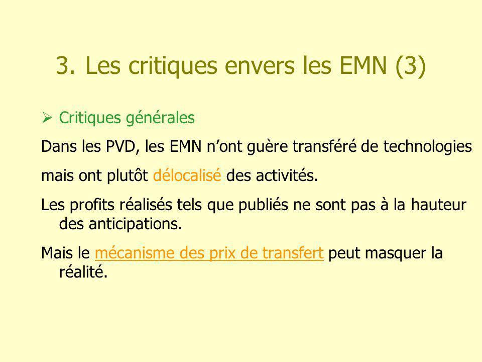 3. Les critiques envers les EMN (3) Critiques générales Dans les PVD, les EMN nont guère transféré de technologies mais ont plutôt délocalisé des acti