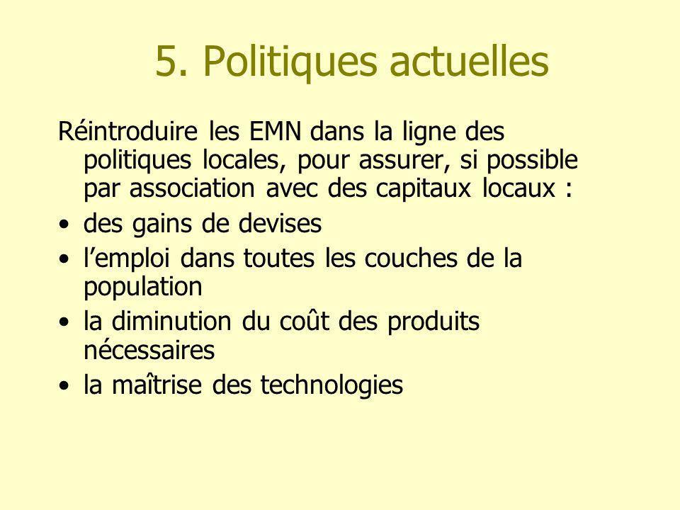 5. Politiques actuelles Réintroduire les EMN dans la ligne des politiques locales, pour assurer, si possible par association avec des capitaux locaux