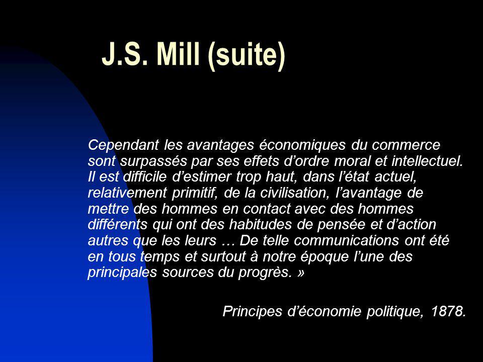 J.S. Mill (suite) Cependant les avantages économiques du commerce sont surpassés par ses effets dordre moral et intellectuel. Il est difficile destime