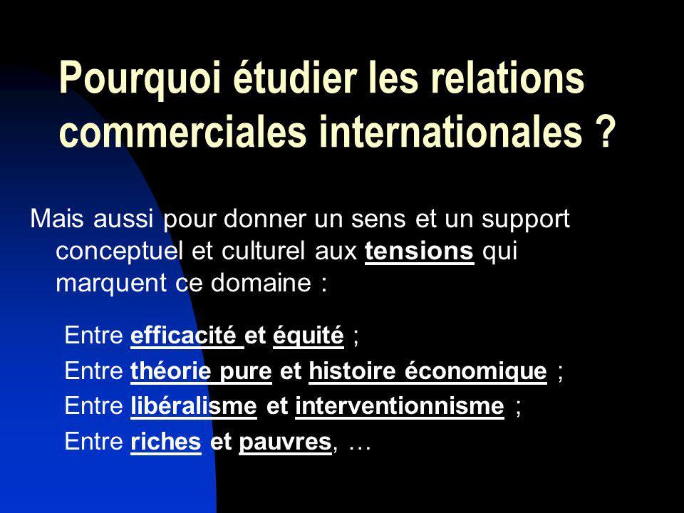 Pourquoi étudier les relations commerciales internationales ? Mais aussi pour donner un sens et un support conceptuel et culturel aux tensions qui mar