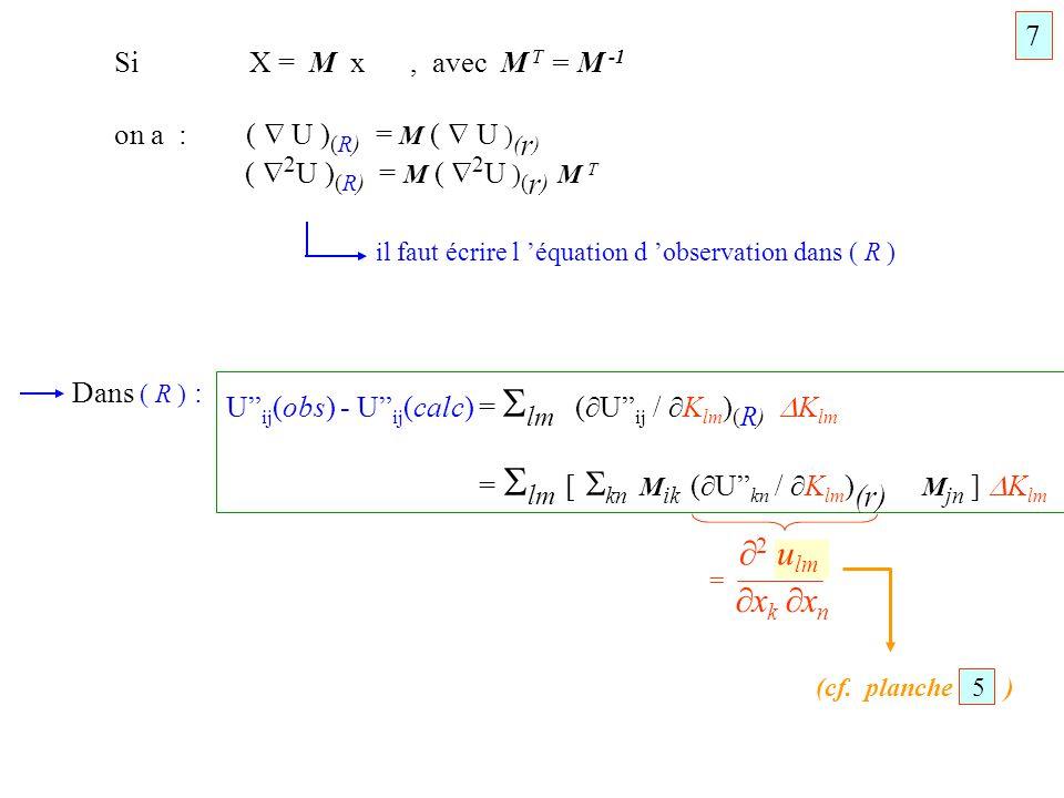 (cf. planche 5 ) Si X = M x, avec M T = M -1 on a : ( U ) (R) = M ( U ) ( r ) ( 2 U ) (R) = M ( 2 U ) ( r ) M T il faut écrire l équation d observatio