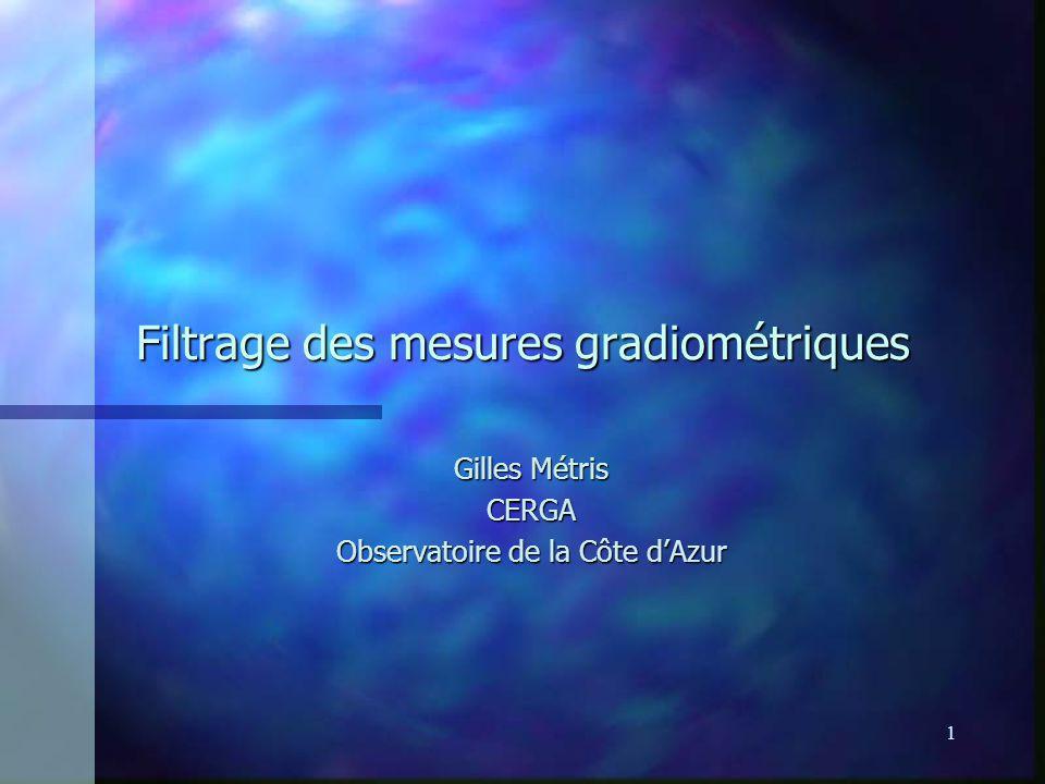 1 Filtrage des mesures gradiométriques Gilles Métris CERGA Observatoire de la Côte dAzur
