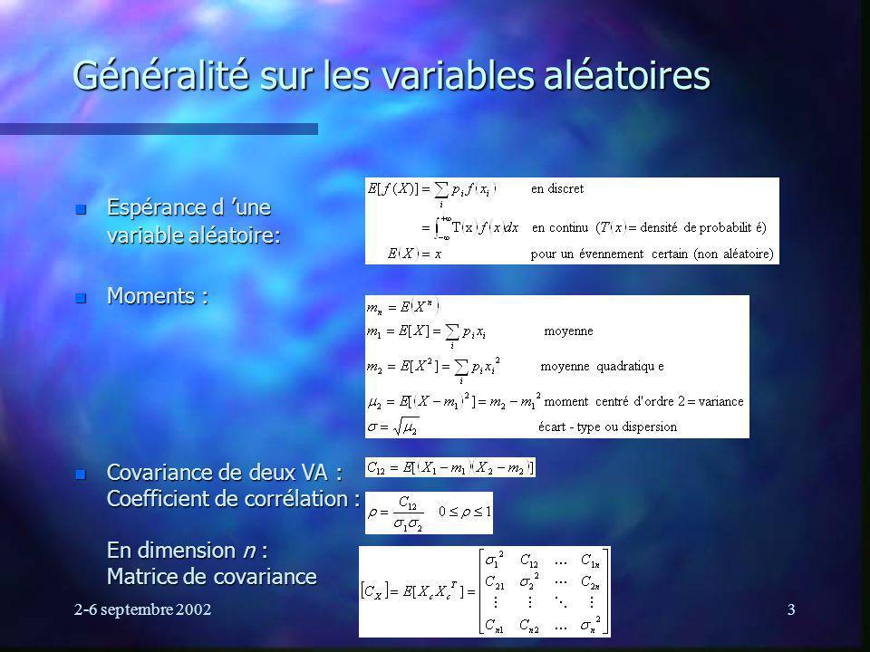 2-6 septembre 2002Ecole d été GRGS3 Généralité sur les variables aléatoires n Espérance d une variable aléatoire: n Moments : n Covariance de deux VA : Coefficient de corrélation : En dimension n : Matrice de covariance