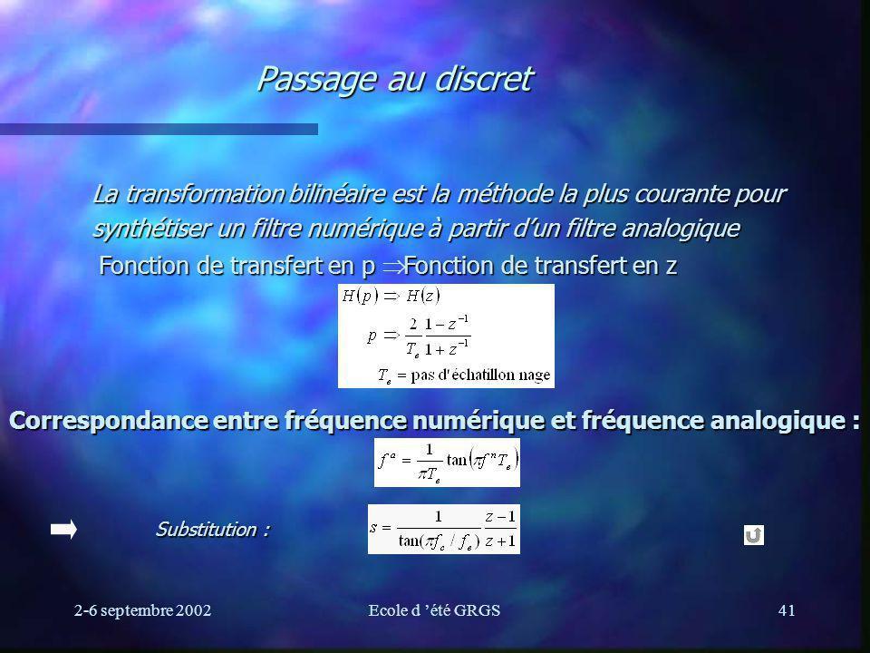 2-6 septembre 2002Ecole d été GRGS41 Passage au discret La transformation bilinéaire est la méthode la plus courante pour synthétiser un filtre numéri