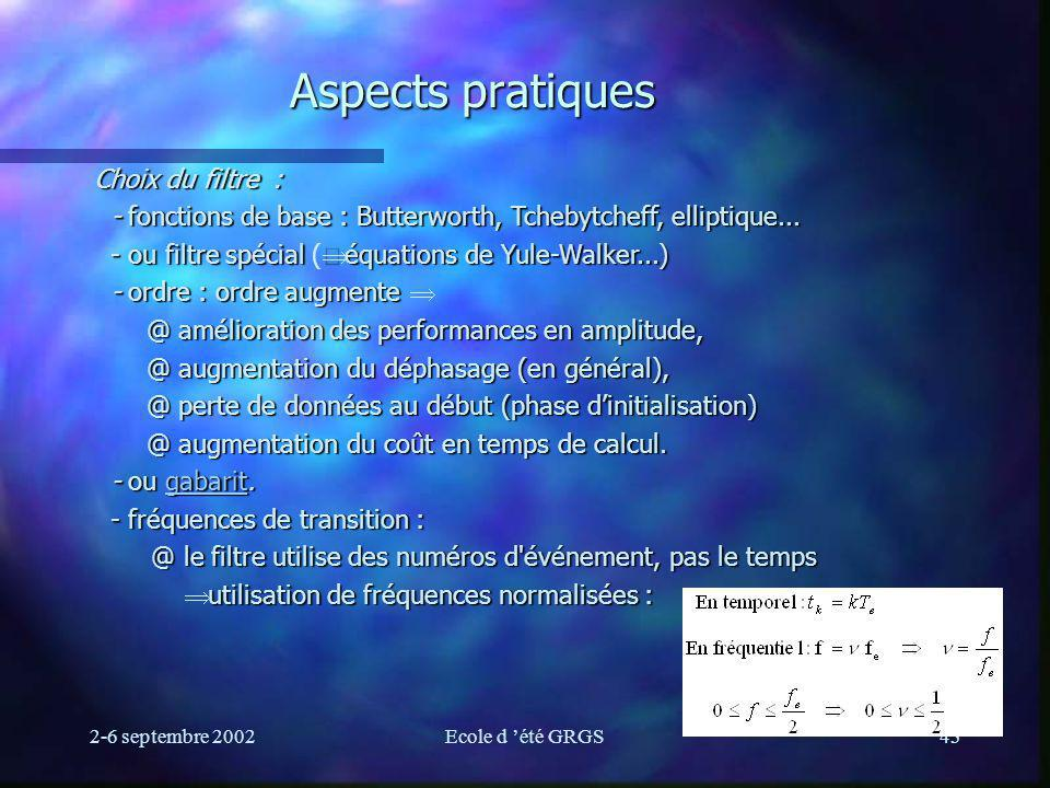 2-6 septembre 2002Ecole d été GRGS43 Aspects pratiques Choix du filtre : - fonctions de base : Butterworth, Tchebytcheff, elliptique... - fonctions de