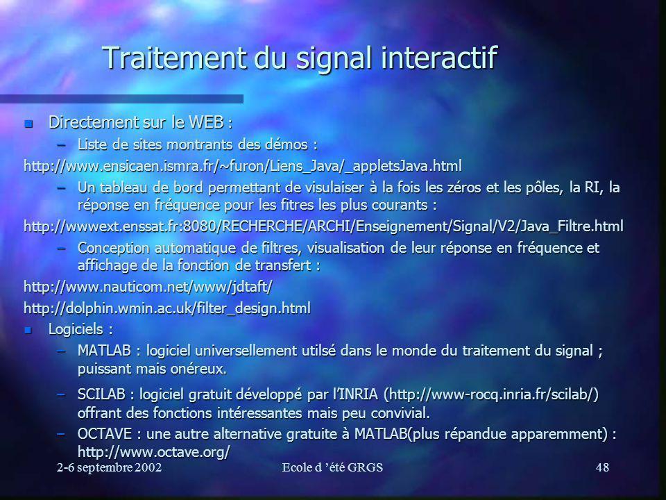 2-6 septembre 2002Ecole d été GRGS48 Traitement du signal interactif n Directement sur le WEB : –Liste de sites montrants des démos : http://www.ensic