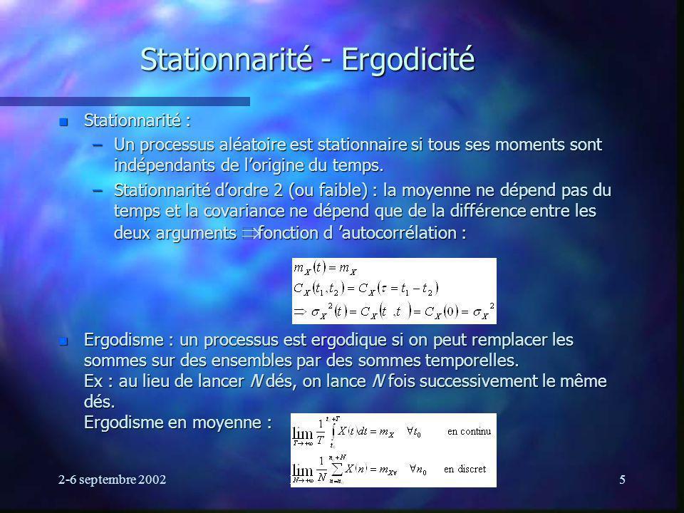 2-6 septembre 2002Ecole d été GRGS5 n Stationnarité : –Un processus aléatoire est stationnaire si tous ses moments sont indépendants de lorigine du te