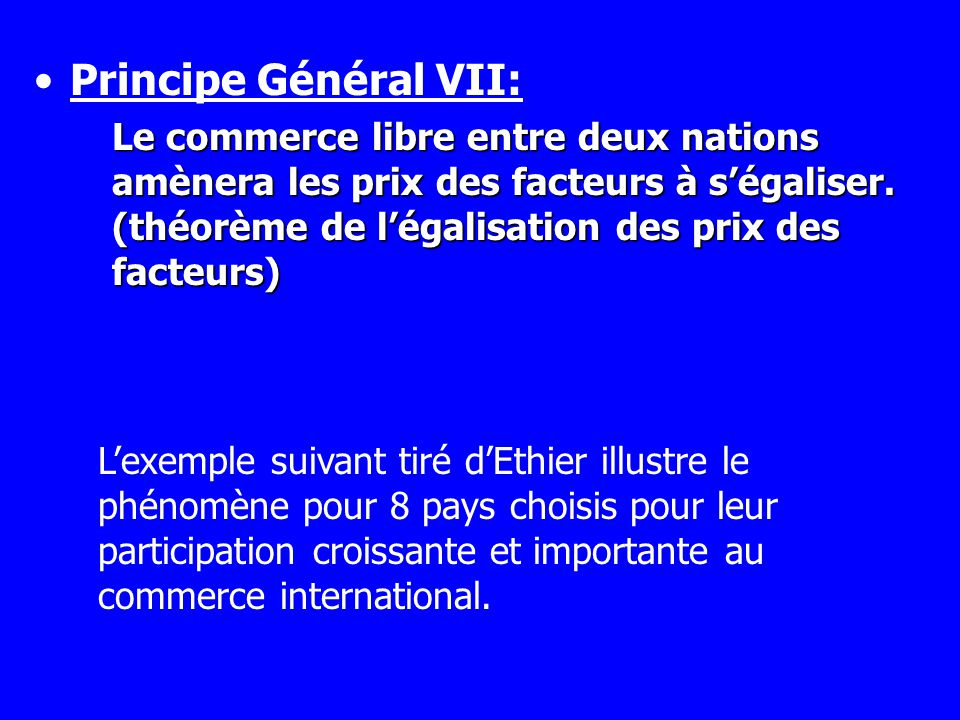 Principe Général VII: Le commerce libre entre deux nations amènera les prix des facteurs à ségaliser. (théorème de légalisation des prix des facteurs)