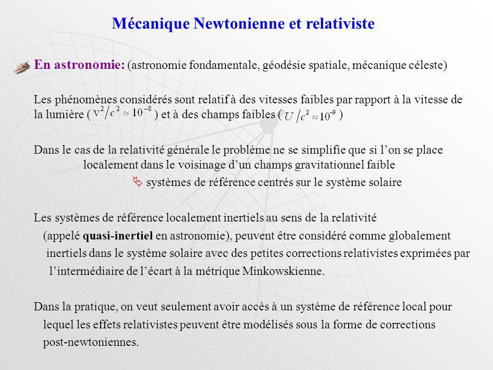 En astronomie: (astronomie fondamentale, géodésie spatiale, mécanique céleste) Les phénomènes considérés sont relatif à des vitesses faibles par rappo