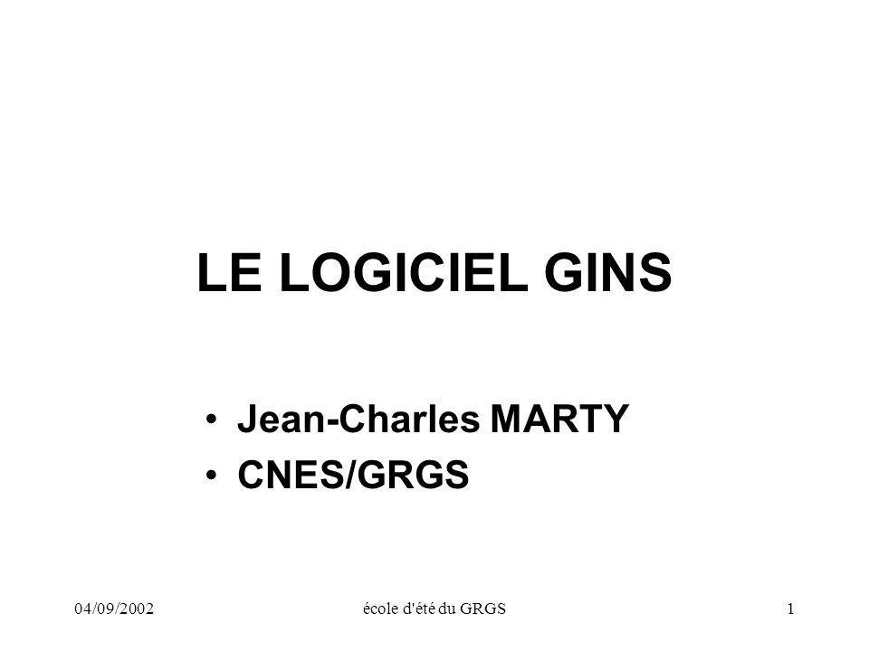 04/09/2002école d'été du GRGS1 LE LOGICIEL GINS Jean-Charles MARTY CNES/GRGS