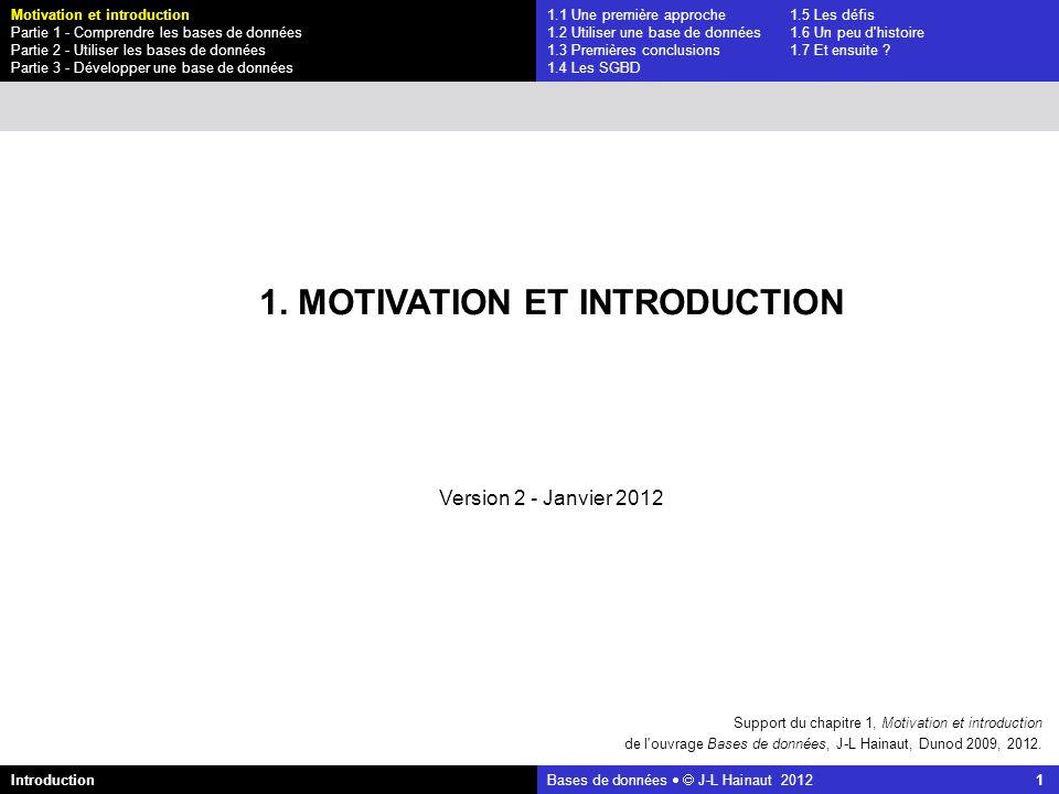 azerty Bases de données J-L Hainaut 2012 32 1.1 Une première approche1.5 Les défis 1.2 Utiliser une base de données1.6 Un peu d histoire 1.3 Premières conclusions1.7 Et ensuite .