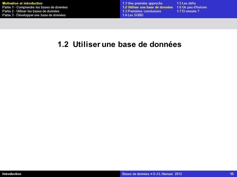 azerty Bases de données J-L Hainaut 2012 15 1.1 Une première approche1.5 Les défis 1.2 Utiliser une base de données1.6 Un peu d'histoire 1.3 Premières
