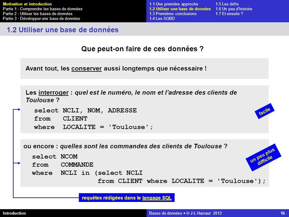 azerty Bases de données J-L Hainaut 2012 16 Avant tout, les conserver aussi longtemps que nécessaire ! 1.1 Une première approche1.5 Les défis 1.2 Util