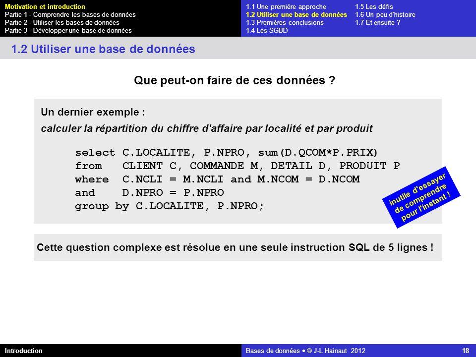 azerty Bases de données J-L Hainaut 2012 18 Que peut-on faire de ces données ? 1.2 Utiliser une base de données Un dernier exemple : calculer la répar