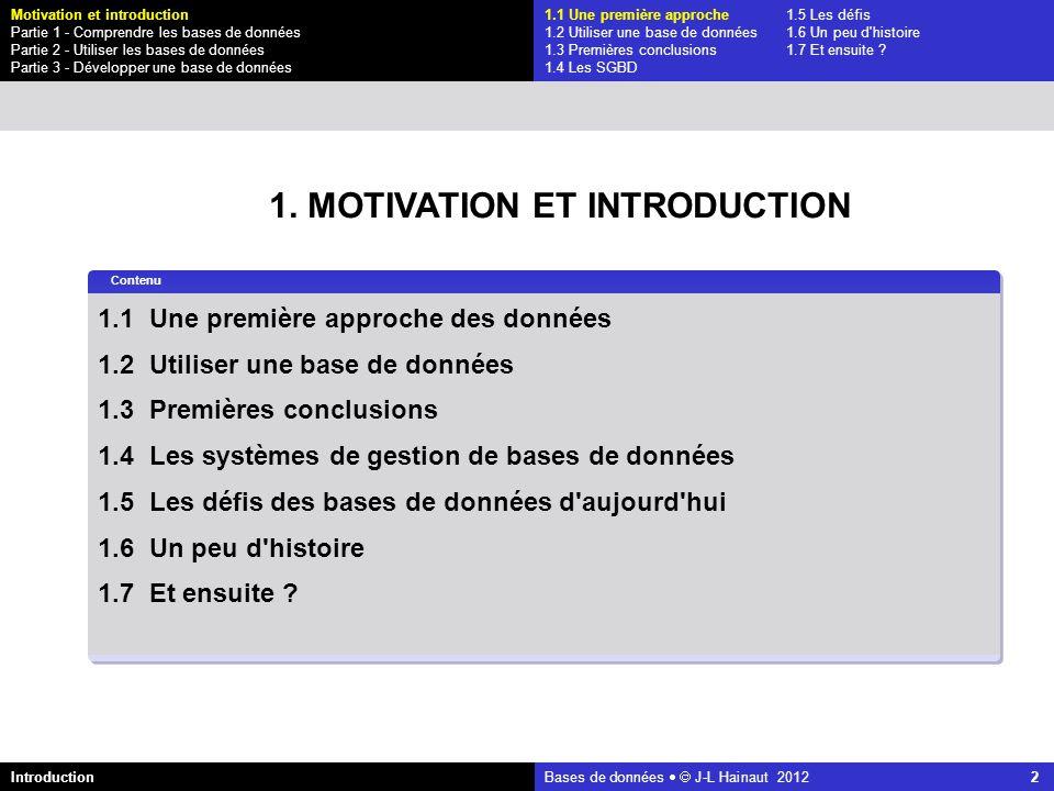 azerty Bases de données J-L Hainaut 2012 2 1.1 Une première approche des données 1.2 Utiliser une base de données 1.3 Premières conclusions 1.4 Les sy
