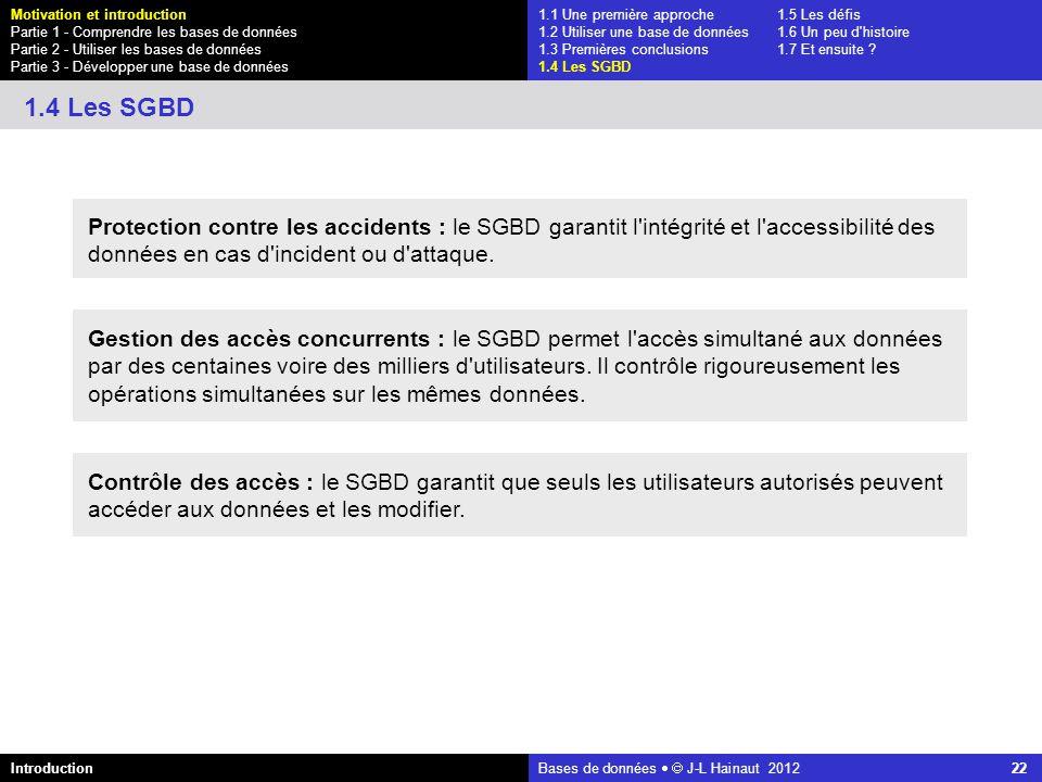 azerty Bases de données J-L Hainaut 2012 22 1.1 Une première approche1.5 Les défis 1.2 Utiliser une base de données1.6 Un peu d'histoire 1.3 Premières