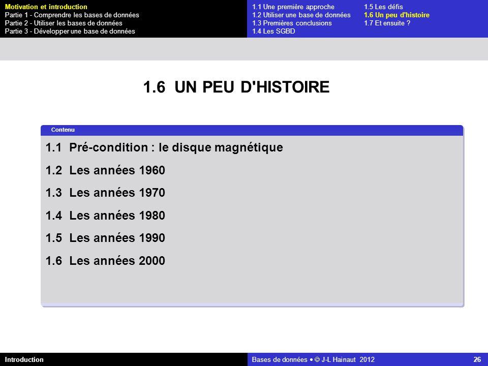 azerty Bases de données J-L Hainaut 2012 26 1.1 Une première approche1.5 Les défis 1.2 Utiliser une base de données1.6 Un peu d'histoire 1.3 Premières