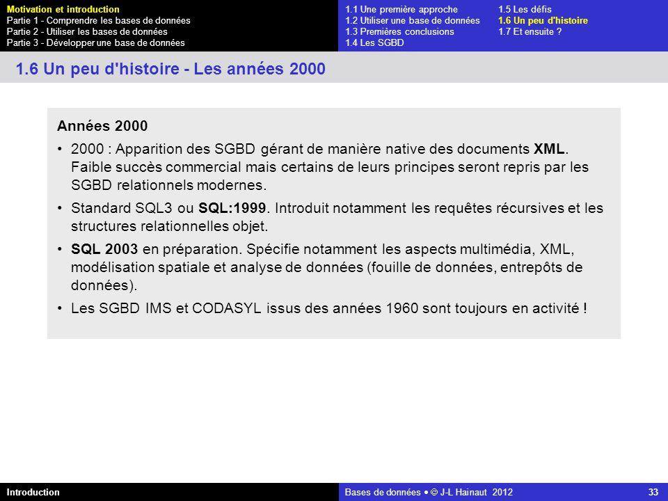 azerty Bases de données J-L Hainaut 2012 33 1.1 Une première approche1.5 Les défis 1.2 Utiliser une base de données1.6 Un peu d'histoire 1.3 Premières