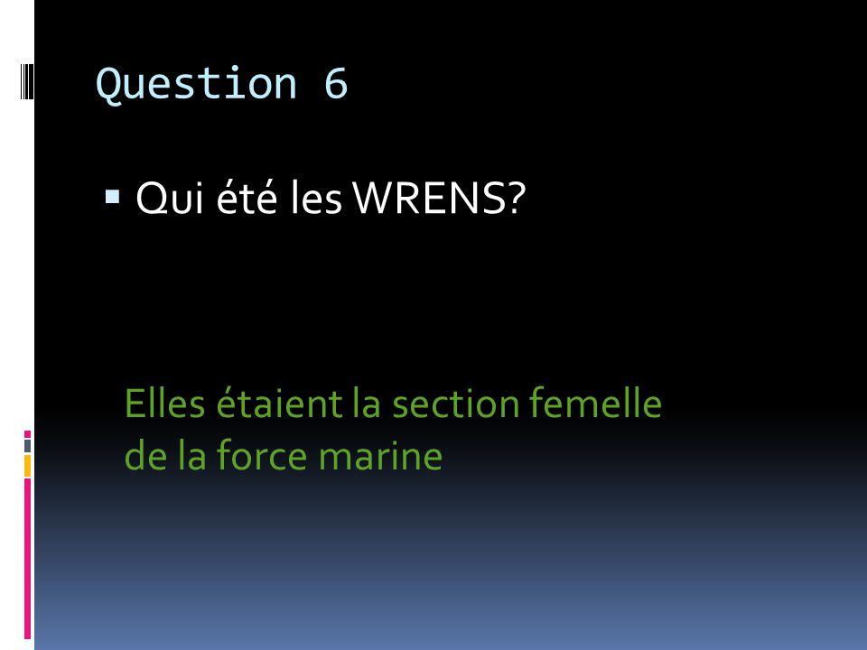 Question 7 Quand est-ce que WRENS était formé? Cétait formé en 1917