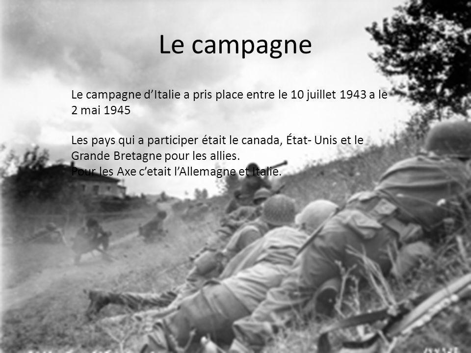 Le campagne Le campagne dItalie a pris place entre le 10 juillet 1943 a le 2 mai 1945 Les pays qui a participer était le canada, État- Unis et le Grande Bretagne pour les allies.
