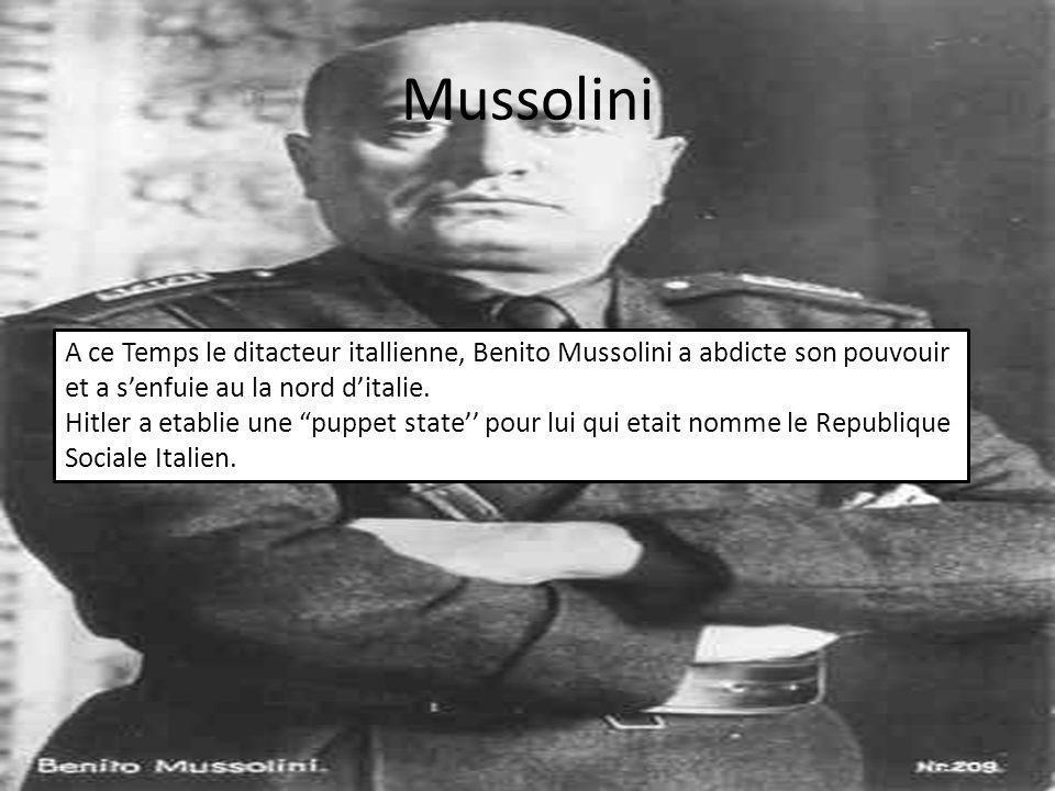 Mussolini A ce Temps le ditacteur itallienne, Benito Mussolini a abdicte son pouvouir et a senfuie au la nord ditalie.