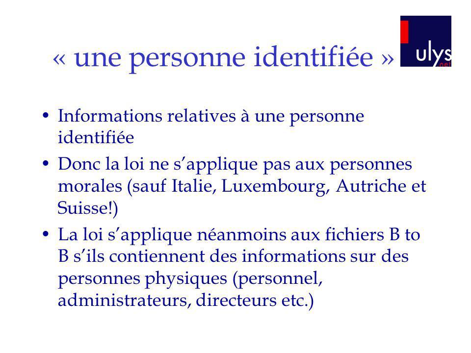 « une personne identifiée » Informations relatives à une personne identifiée Donc la loi ne sapplique pas aux personnes morales (sauf Italie, Luxembou