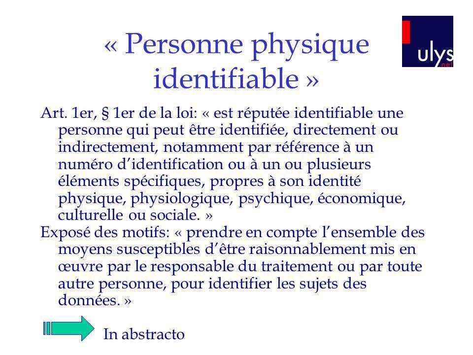 « Personne physique identifiable » Art. 1er, § 1er de la loi: « est réputée identifiable une personne qui peut être identifiée, directement ou indirec