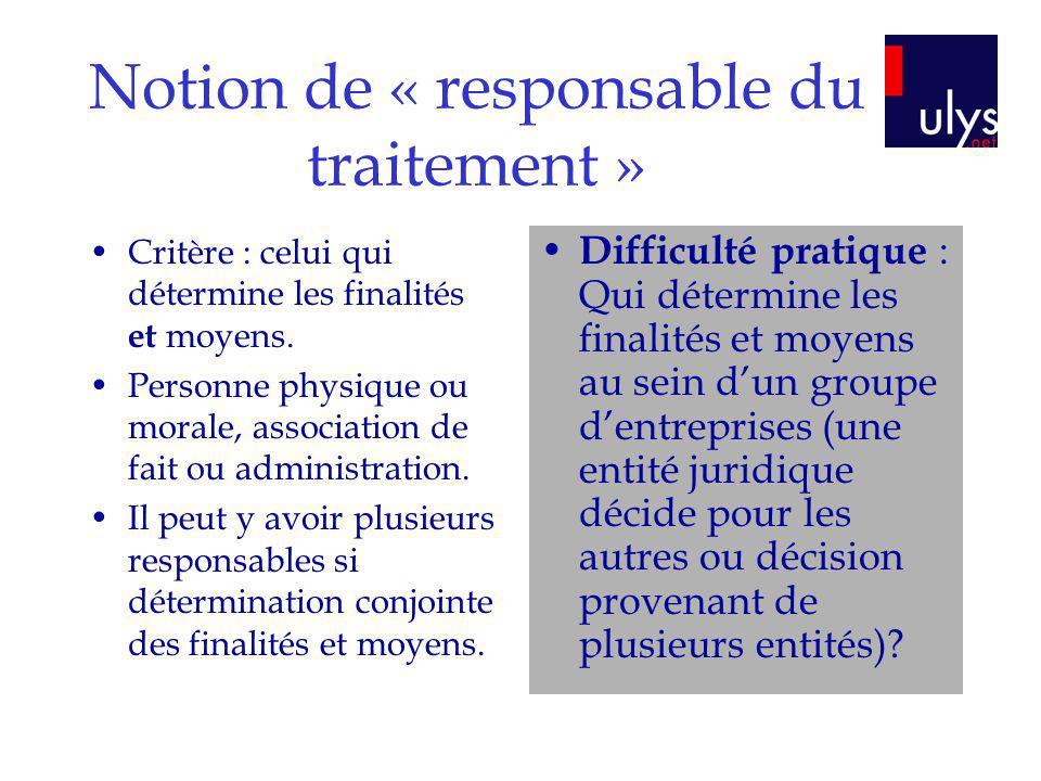 Notion de « responsable du traitement » Critère : celui qui détermine les finalités et moyens. Personne physique ou morale, association de fait ou adm