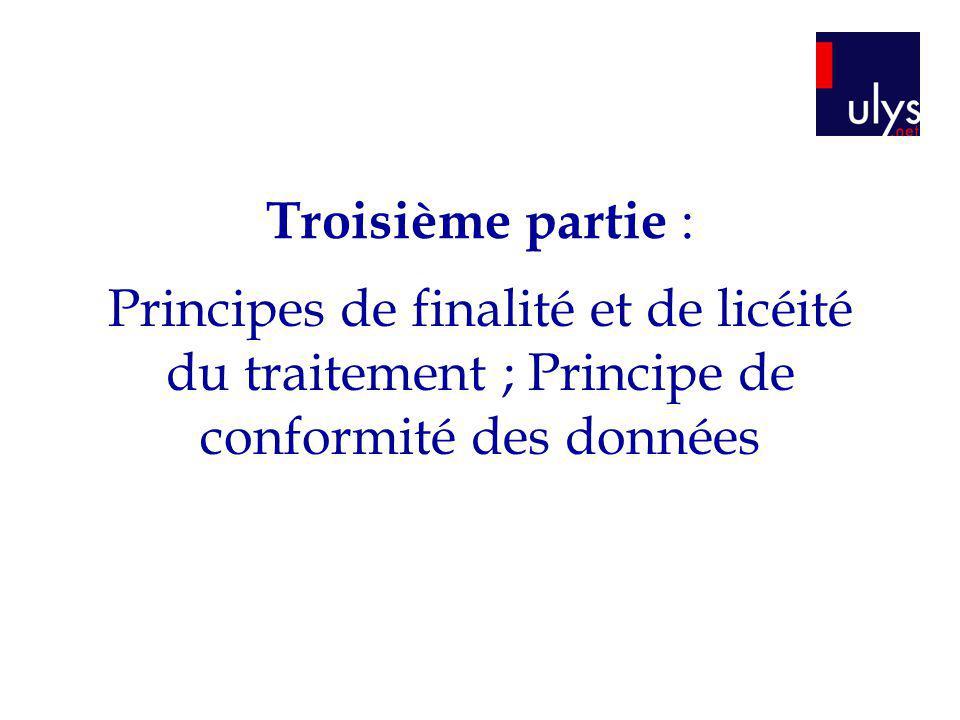 Troisième partie : Principes de finalité et de licéité du traitement ; Principe de conformité des données