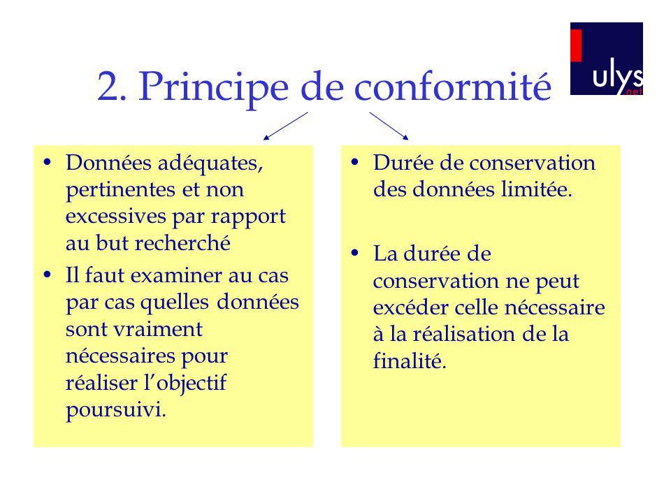 2. Principe de conformité Données adéquates, pertinentes et non excessives par rapport au but recherché Il faut examiner au cas par cas quelles donnée