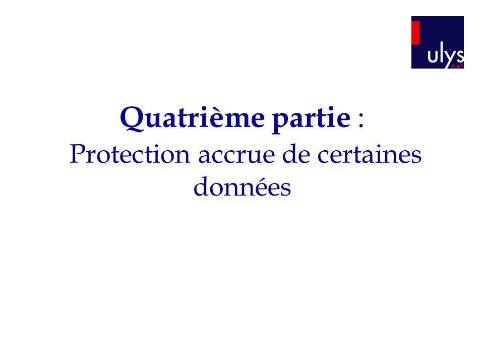 Quatrième partie : Protection accrue de certaines données