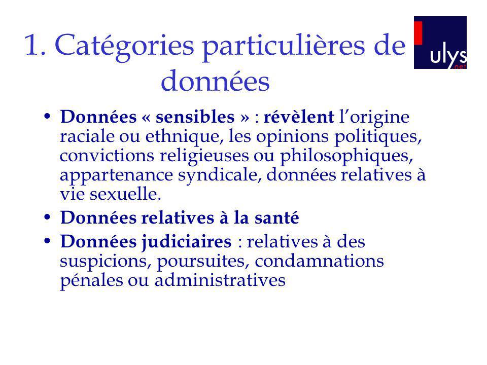 1. Catégories particulières de données Données « sensibles » : révèlent lorigine raciale ou ethnique, les opinions politiques, convictions religieuses