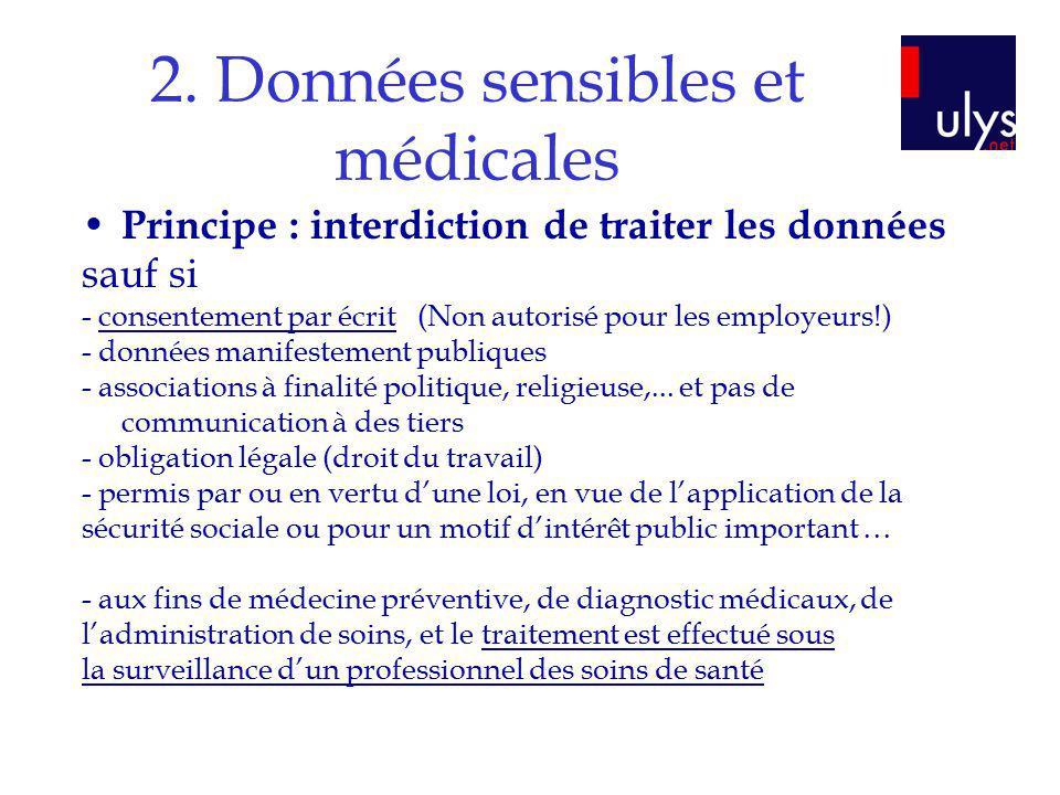 2. Données sensibles et médicales Principe : interdiction de traiter les données sauf si - consentement par écrit (Non autorisé pour les employeurs!)
