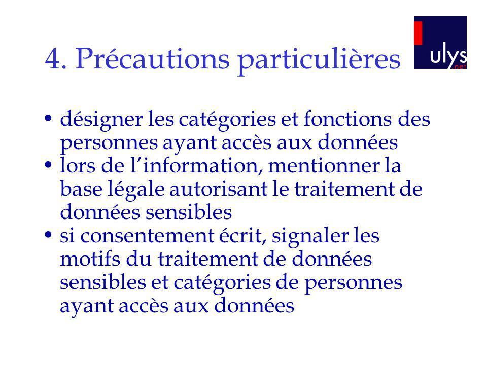4. Précautions particulières désigner les catégories et fonctions des personnes ayant accès aux données lors de linformation, mentionner la base légal