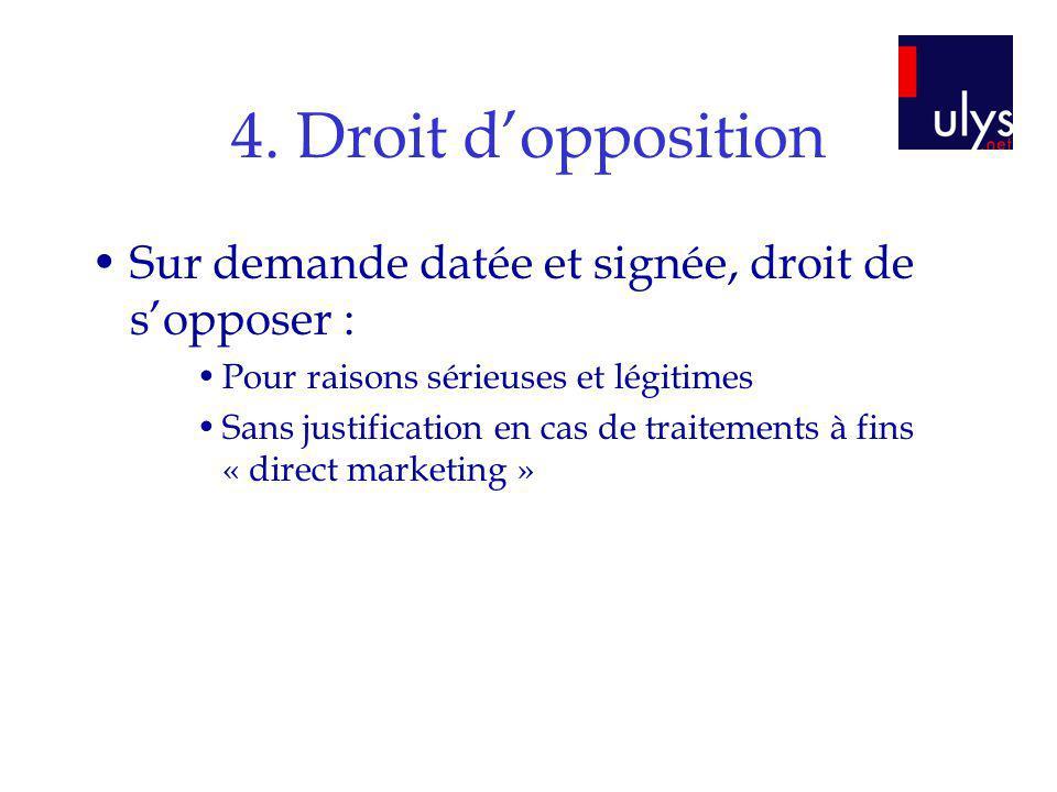 4. Droit dopposition Sur demande datée et signée, droit de sopposer : Pour raisons sérieuses et légitimes Sans justification en cas de traitements à f