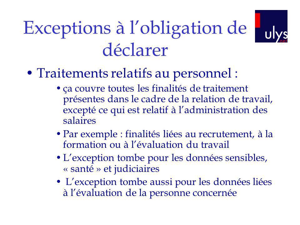 Exceptions à lobligation de déclarer Traitements relatifs au personnel : ça couvre toutes les finalités de traitement présentes dans le cadre de la re